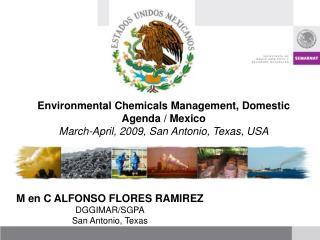 M en C ALFONSO FLORES RAMIREZ DGGIMAR/SGPA San Antonio, Texas