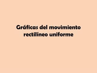 Gráficas del movimiento rectilíneo uniforme