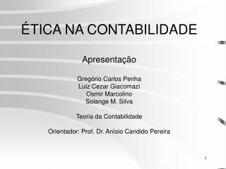 TICA NA CONTABILIDADE  Apresenta  o  Greg rio Carlos Penha  Luiz Cezar Giacomazi Osmir Marcolino Solange M. Silva  Teor