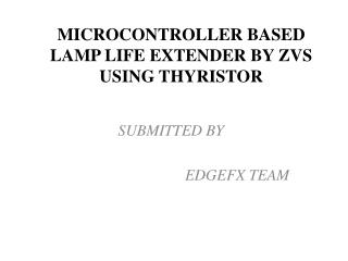 MICROCONTROLLER BASED LAMP LIFE EXTENDER BY ZVS USING THYRISTOR