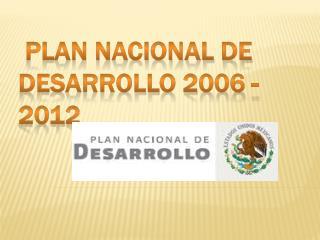 PLAN NACIONAL DE DESARROLLO 2006 - 2012