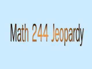 Math 244 Jeopardy