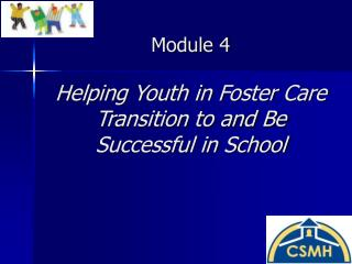 Module 4 Helping Youth in Foster Care Transition to and Be Successful in School