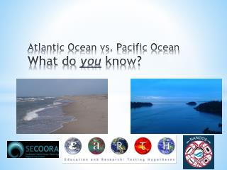 Atlantic Ocean vs. Pacific Ocean What do  you  know?