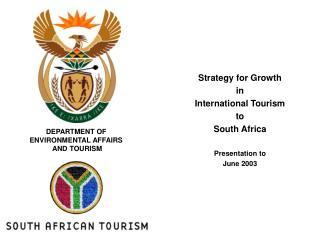 Strategy for Growth  in  International Tourism  to  South Africa Presentation to   June 2003