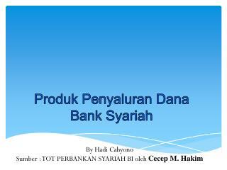 Produk Penyaluran Dana  Bank  Syariah