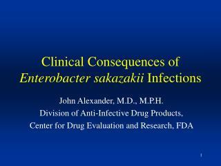 Clinical Consequences of  Enterobacter sakazakii  Infections