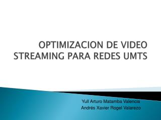 OPTIMIZACION DE VIDEO STREAMING PARA REDES UMTS