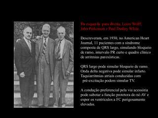 Da esquerda  para direita, Louis Wolff, John Parkinson e Paul Dudley White.