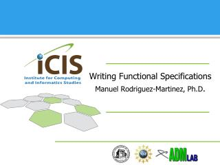 Writing Functional Specifications Manuel Rodriguez-Martinez, Ph.D .