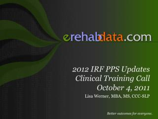 2012 IRF PPS Updates Clinical Training Call October 4, 2011
