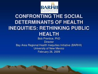 CONFRONTING THE SOCIAL DETERMINANTS OF HEALTH INEQUITIES: RETHINKING PUBLIC HEALTH