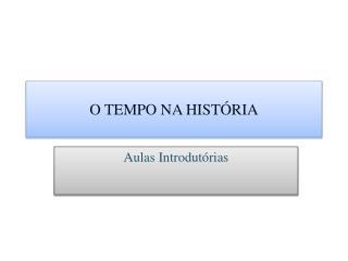 O TEMPO NA HISTÓRIA