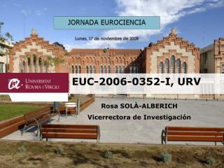 EUC-2006-0352-I, URV Rosa SOLÀ-ALBERICH Vicerrectora de Investigación