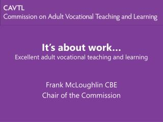 It's about work… Excellent adult vocational teaching and learning