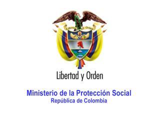 Ministerio de la Protecci�n Social Rep�blica de Colombia