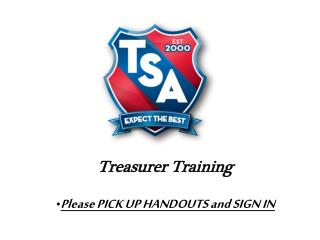 Treasurer Training Please PICK UP HANDOUTS and SIGN IN