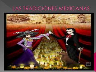 LAS TRADICIONES MEXICANAS