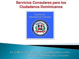 En el  Marco  del  Acuerdo �Flujo Migratorio entre Rep�blica Dominicana y Espa�a�