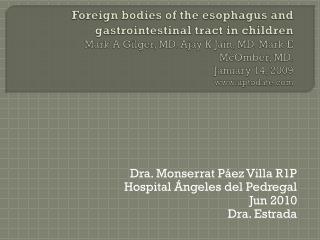 Dra. Monserrat Páez Villa R1P Hospital Ángeles del Pedregal Jun 2010 Dra. Estrada