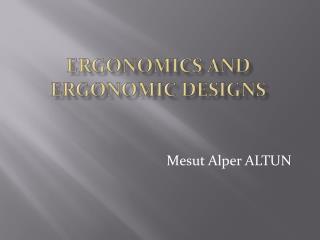 ERGONOMICS AND ERGONOMIC DESIGNS