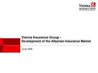 Vienna Insurance Group -  Development of the Albanian Insurance Market