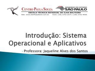 Introdu��o: Sistema Operacional e Aplicativos