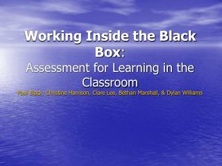 Working Inside the Black Box:  Assessment for Learning in the Classroom Paul Black, Christine Harrison, Clare Lee, Betha