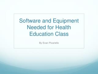 Software and Equipment Needed for Health Education Class