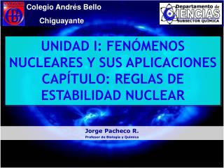 UNIDAD I: FENÓMENOS  NUCLEARES Y SUS  APLICACIONES CAPÍTULO:  REGLAS DE ESTABILIDAD  NUCLEAR