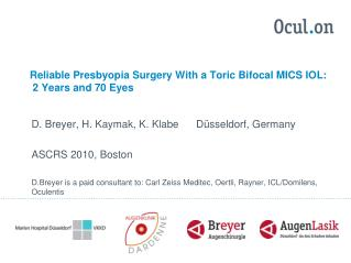 Reliable Presbyopia Surgery With a Toric Bifocal MICS IOL:  2 Years and 70 Eyes