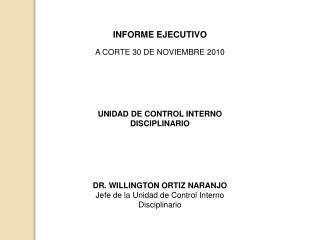 INFORME EJECUTIVO  A CORTE 30 DE NOVIEMBRE 2010 UNIDAD DE CONTROL INTERNO DISCIPLINARIO