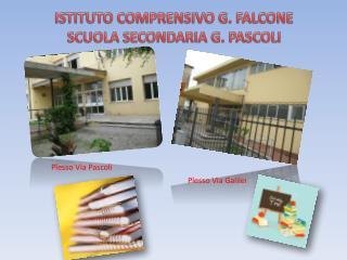 ISTITUTO COMPRENSIVO G. FALCONE SCUOLA SECONDARIA G. PASCOLI