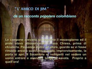 """"""" L' AMICO  DI  JIM """" da un racconto popolare  colombiano"""