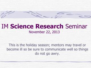 IM  Science Research  Seminar November  22, 2013
