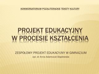Konwersatorium Pozaliterackie teksty kultury projekt EDUKACYJNY  w procesie kształcenia