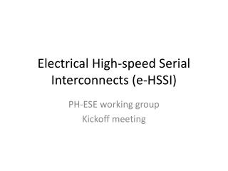 Electrical High-speed Serial Interconnects (e-HSSI)