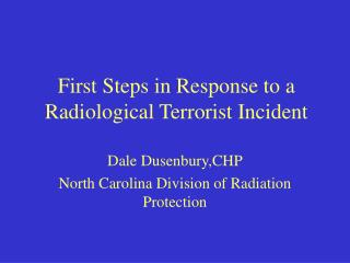 First Steps in Response to a                         Radiological Terrorist Incident