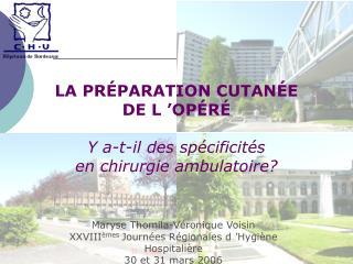 LA PR�PARATION CUTAN�E  DE L��OP�R� Y a-t-il des sp�cificit�s  en chirurgie ambulatoire?