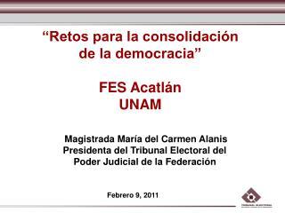"""""""Retos para la consolidación de la democracia"""" FES Acatlán  UNAM"""