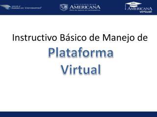Instructivo Básico de Manejo de Plataforma Virtual