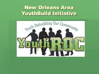 New Orleans Area YouthBuild Initiative