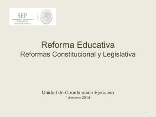 Reforma Educativa Reformas Constitucional y Legislativa
