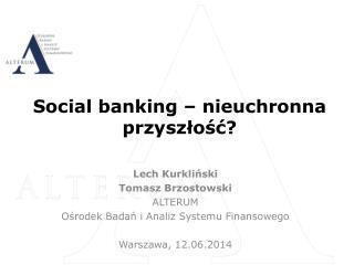 Social  banking – nieuchronna przyszłość?