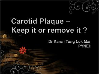 Carotid Plaque –  Keep it or remove it ?