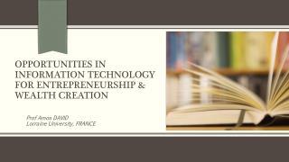Opportunities in Information Technology for Entrepreneurship & Wealth Creation