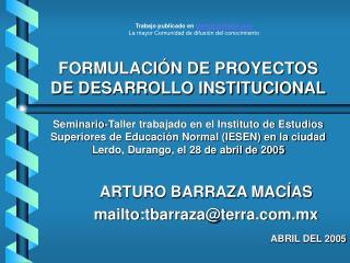 ARTURO BARRAZA MACÍAS mailto:tbarraza@terra.mx ABRIL DEL 2005