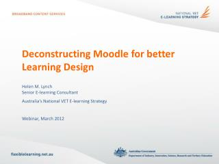 Deconstructing Moodle for better  L earning Design Helen M. Lynch Senior E-learning Consultant