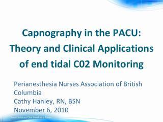 Perianesthesia  Nurses Association of British Columbia Cathy Hanley, RN, BSN November 6, 2010