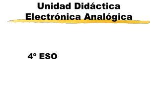 Unidad Didáctica  Electrónica  Analógica